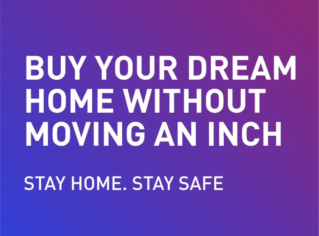 Buy your dream home without moving an inch!